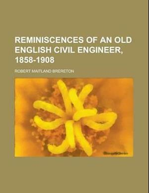 Reminiscences of an Old English Civil Engineer, 1858-1908 af Robert Maitland Brereton