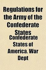 Regulations for the Army of the Confederate States af Confederate States Of America War Dept