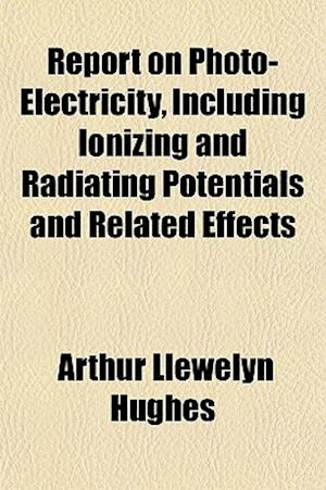 Report on Photo-Electricity, Including Ionizing and Radiating Potentials and Related Effects af Arthur Llewelyn Hughes