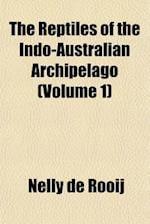 The Reptiles of the Indo-Australian Archipelago (Volume 1) af Nelly De Rooij