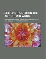 Self-Instructor in the Art of Hair Work; Dressing Hair, Making Curls, Switches, Braids, and Hair Jewelry of Every Description af Books Group, Confederate States Of America War Dept, Anonymous