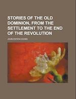 Stories of the Old Dominion, from the Settlement to the End of the Revolution af Rachel Challice, John Esten Cooke