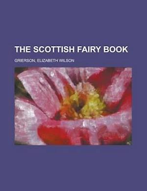 The Scottish Fairy Book af Elizabeth Wilson Grierson