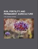 Soil Fertility and Permanent Agriculture af Cyril George Hopkins