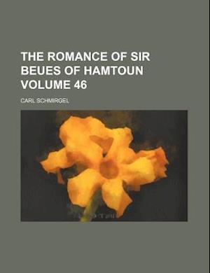 The Romance of Sir Beues of Hamtoun Volume 46 af Carl Schmirgel