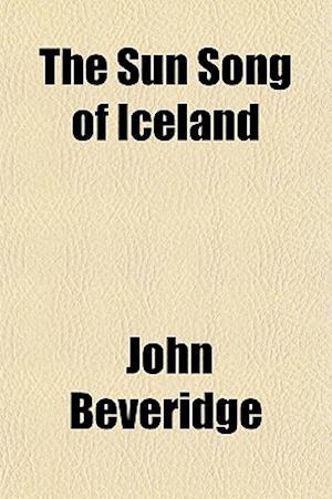 The Sun Song of Iceland af John Beveridge
