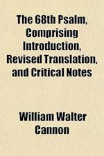 The 68th Psalm, Comprising Introduction, Revised Translation, and Critical Notes af William Walter Cannon