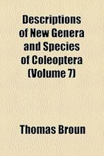 Descriptions of New Genera and Species of Coleoptera (Volume 7) af Thomas Broun