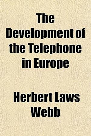 The Development of the Telephone in Europe af Herbert Laws Webb