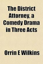 The District Attorney, a Comedy Drama in Three Acts af Orrin E. Wilkins