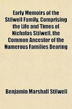 Early Memoirs of the Stilwell Family, Comprising the Life and Times of Nicholas Stilwell, the Common Ancestor of the Numerous Families Bearing af Benjamin Marshall Stilwell