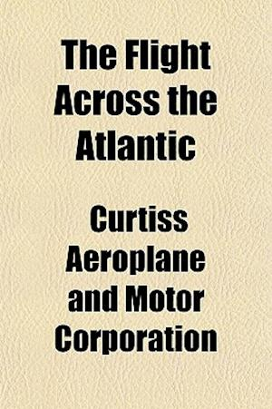 The Flight Across the Atlantic af Curtiss Aeroplane And Motor Corporation