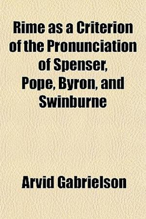 Rime as a Criterion of the Pronunciation of Spenser, Pope, Byron, and Swinburne af Arvid Gabrielson