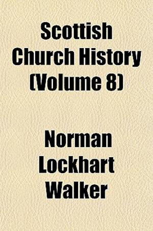 Scottish Church History (Volume 8) af Norman Lockhart Walker