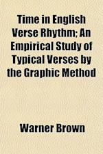 Time in English Verse Rhythm; An Empirical Study of Typical Verses by the Graphic Method af Warner Brown