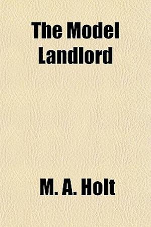 The Model Landlord af M. A. Holt