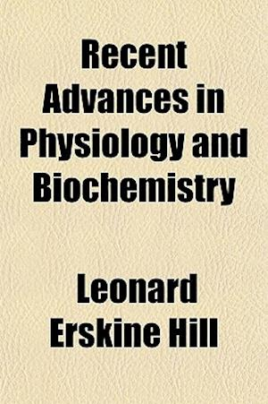 Recent Advances in Physiology and Biochemistry af Leonard Erskine Hill