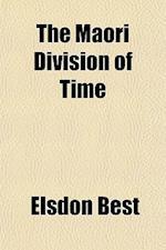 The Maori Division of Time af Elsdon Best