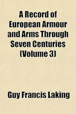 A Record of European Armour and Arms Through Seven Centuries (Volume 3) af Guy Francis Laking