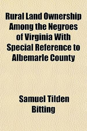 Rural Land Ownership Among the Negroes of Virginia with Special Reference to Albemarle County af Samuel Tilden Bitting