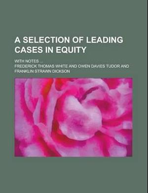 A Selection of Leading Cases in Equity (Vol 2 PT 2) af Frederick Thomas White