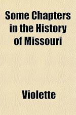 Some Chapters in the History of Missouri af Violette