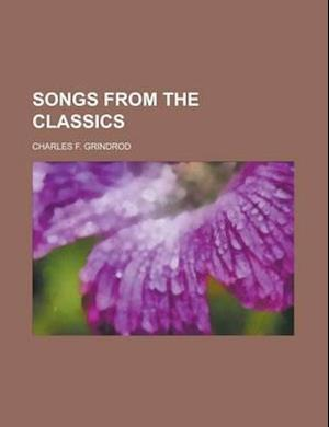Songs from the Classics af Charles F. Grindrod