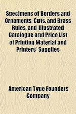 Specimens of Borders and Ornaments, Cuts, and Brass Rules, and Illustrated Catalogue and Price List of Printing Material and Printers' Supplies af American Type Founders Company