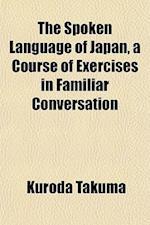 The Spoken Language of Japan, a Course of Exercises in Familiar Conversation af Kuroda Takuma