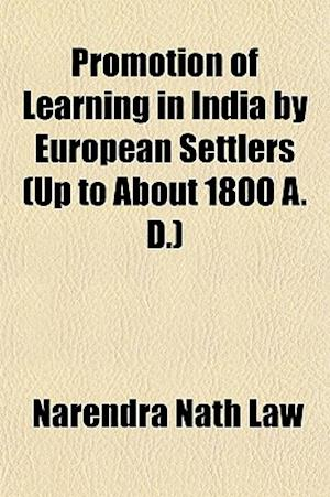 Promotion of Learning in India by European Settlers (Up to about 1800 A. D.) af Narendra Nath Law