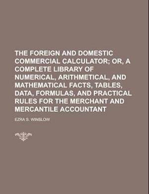 The Foreign and Domestic Commercial Calculator af Ezra S. Winslow
