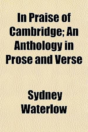 In Praise of Cambridge; An Anthology in Prose and Verse af Sydney Waterlow