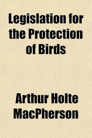 Legislation for the Protection of Birds af Arthur Holte MacPherson