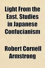 Light from the East. Studies in Japanese Confucianism af Robert Cornell Armstrong