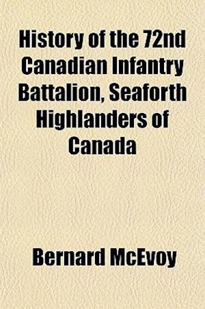 History of the 72nd Canadian Infantry Battalion, Seaforth Highlanders of Canada af Bernard Mcevoy