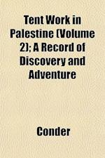 Tent Work in Palestine (Volume 2); A Record of Discovery and Adventure af Conder