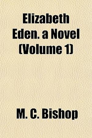 Elizabeth Eden. a Novel (Volume 1) af M. C. Bishop