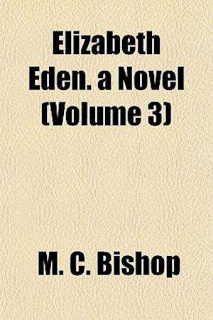 Elizabeth Eden. a Novel (Volume 3) af M. C. Bishop