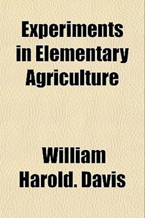 Experiments in Elementary Agriculture af William Harold Davis
