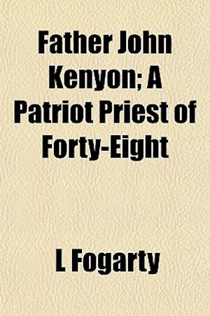 Father John Kenyon; A Patriot Priest of Forty-Eight af L. Fogarty