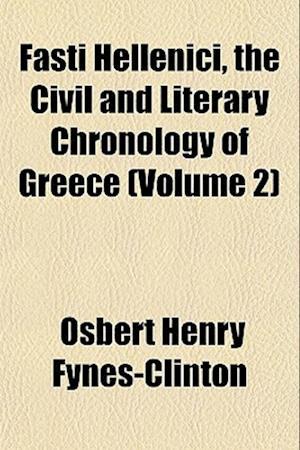 Fasti Hellenici, the Civil and Literary Chronology of Greece (Volume 2) af Osbert Henry Fynes-Clinton