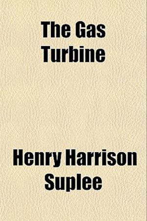The Gas Turbine af Henry Harrison Suplee