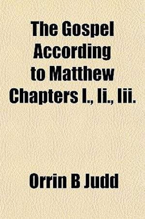 The Gospel According to Matthew Chapters I., II., III. af Orrin B. Judd