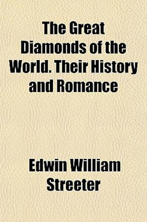 The Great Diamonds of the World. Their History and Romance af Edwin William Streeter