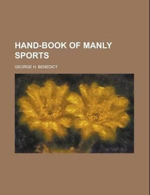 Hand-Book of Manly Sports af George H. Benedict