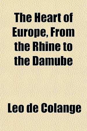 The Heart of Europe, from the Rhine to the Damube af Leo De Colange