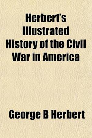 Herbert's Illustrated History of the Civil War in America af George B. Herbert