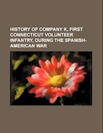 History of Company K, First Connecticut Volunteer Infantry, During the Spanish-American War af Books Group, Thayer