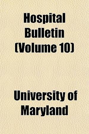 Hospital Bulletin (Volume 10) af University Of Maryland