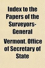 Index to the Papers of the Surveyors-General af Vermont Office of Secretary of State